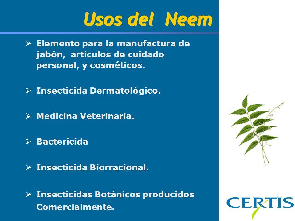 Usos del Neem Elemento para la manufactura de jabón, artículos de cuidado personal, y cosméticos. Insecticida Dermatológico. Medicina Veterinaria. Bac
