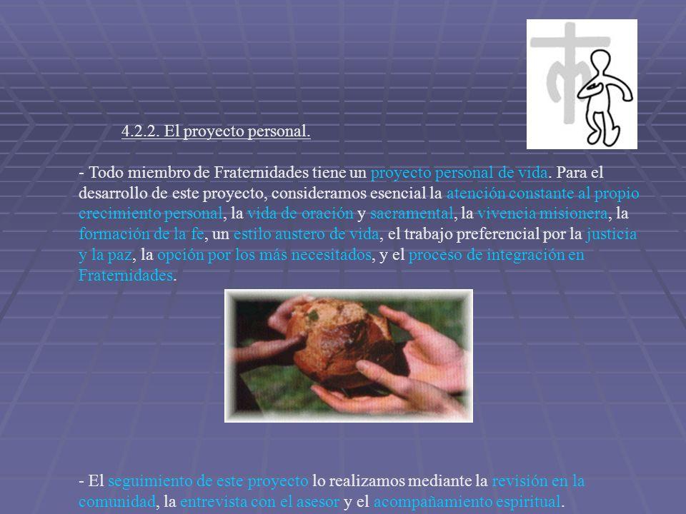 4.2.2. El proyecto personal. - Todo miembro de Fraternidades tiene un proyecto personal de vida. Para el desarrollo de este proyecto, consideramos ese