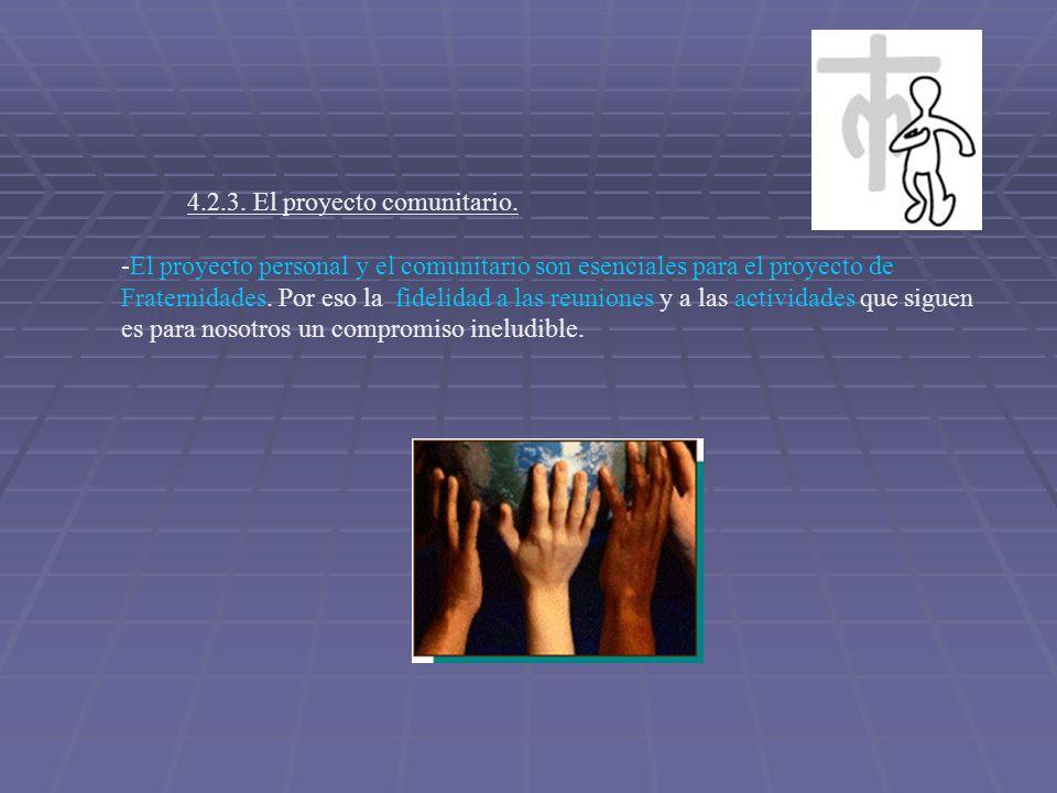 4.2.3. El proyecto comunitario. -El proyecto personal y el comunitario son esenciales para el proyecto de Fraternidades. Por eso la fidelidad a las re
