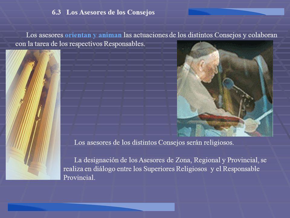 6.3 Los Asesores de los Consejos Los asesores de los distintos Consejos serán religiosos. La designación de los Asesores de Zona, Regional y Provincia