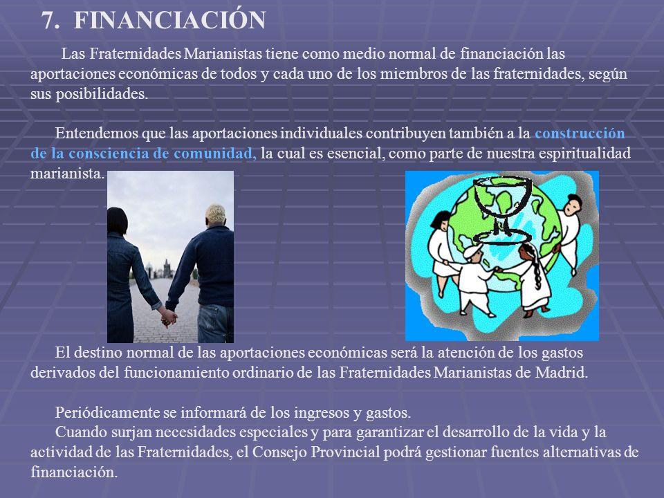 7. FINANCIACIÓN Las Fraternidades Marianistas tiene como medio normal de financiación las aportaciones económicas de todos y cada uno de los miembros