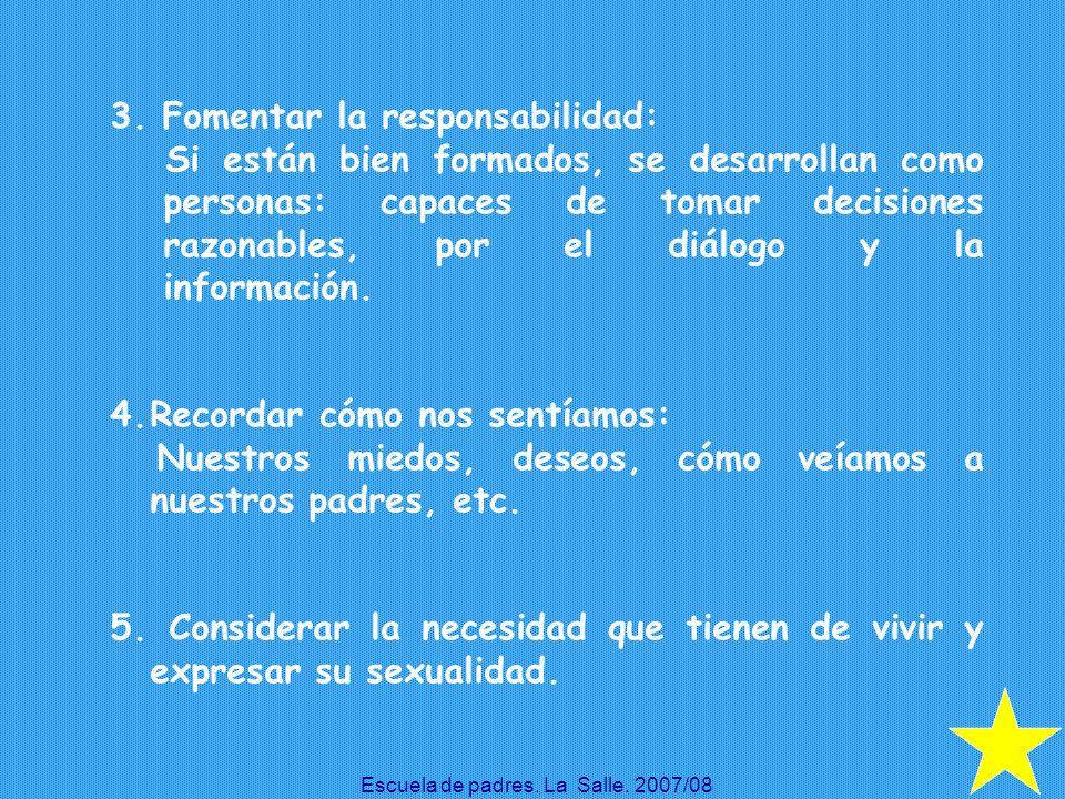 3. Fomentar la responsabilidad: Si están bien formados, se desarrollan como personas: capaces de tomar decisiones razonables, por el diálogo y la info