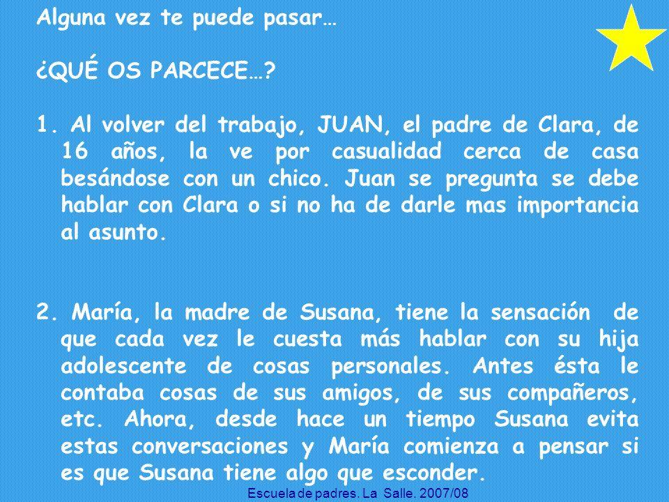 Alguna vez te puede pasar… ¿QUÉ OS PARCECE…? 1. Al volver del trabajo, JUAN, el padre de Clara, de 16 años, la ve por casualidad cerca de casa besándo