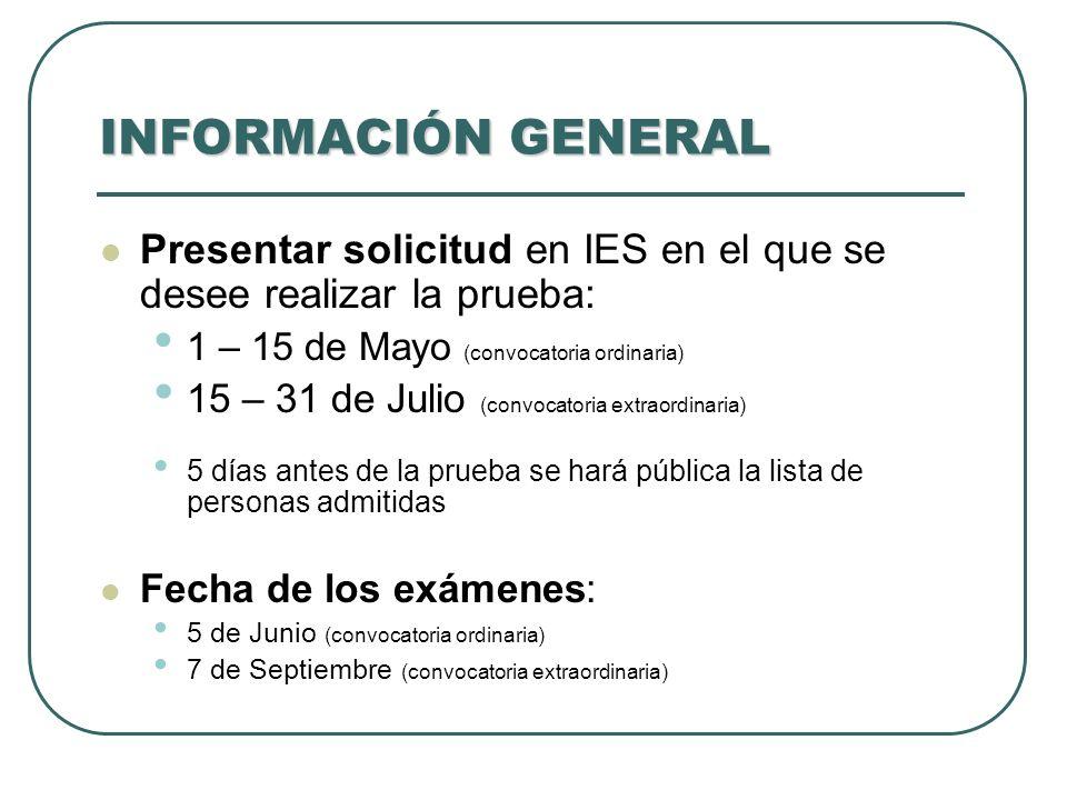 INFORMACIÓN GENERAL Presentar solicitud en IES en el que se desee realizar la prueba: 1 – 15 de Mayo (convocatoria ordinaria) 15 – 31 de Julio (convoc
