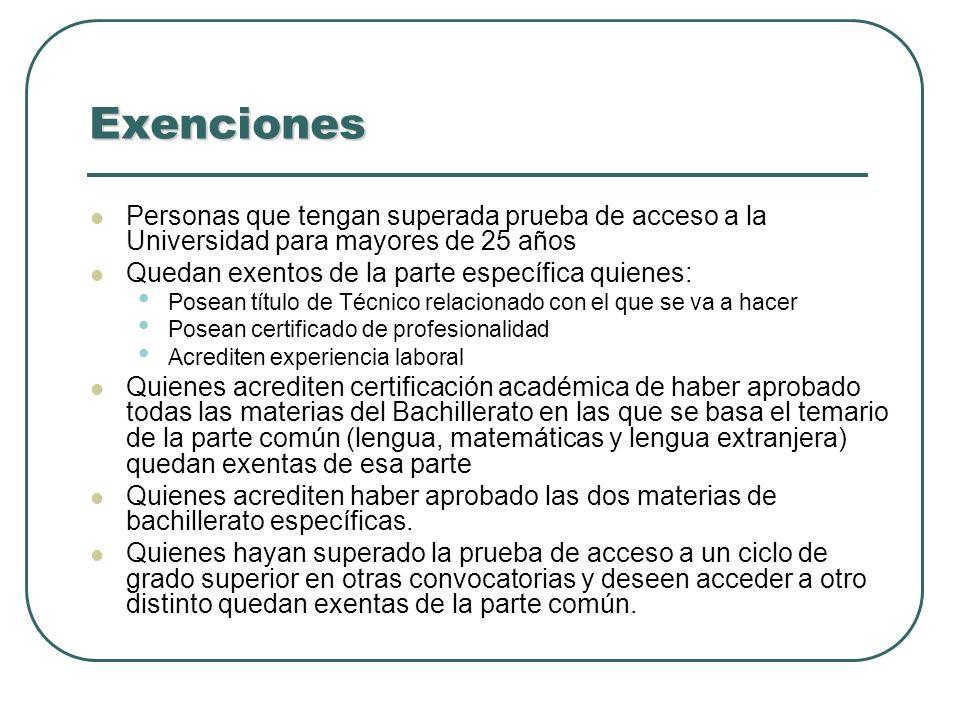 Exenciones Personas que tengan superada prueba de acceso a la Universidad para mayores de 25 años Quedan exentos de la parte específica quienes: Posea