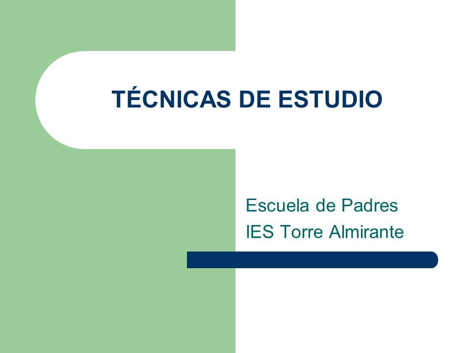 TÉCNICAS DE ESTUDIO Escuela de Padres IES Torre Almirante