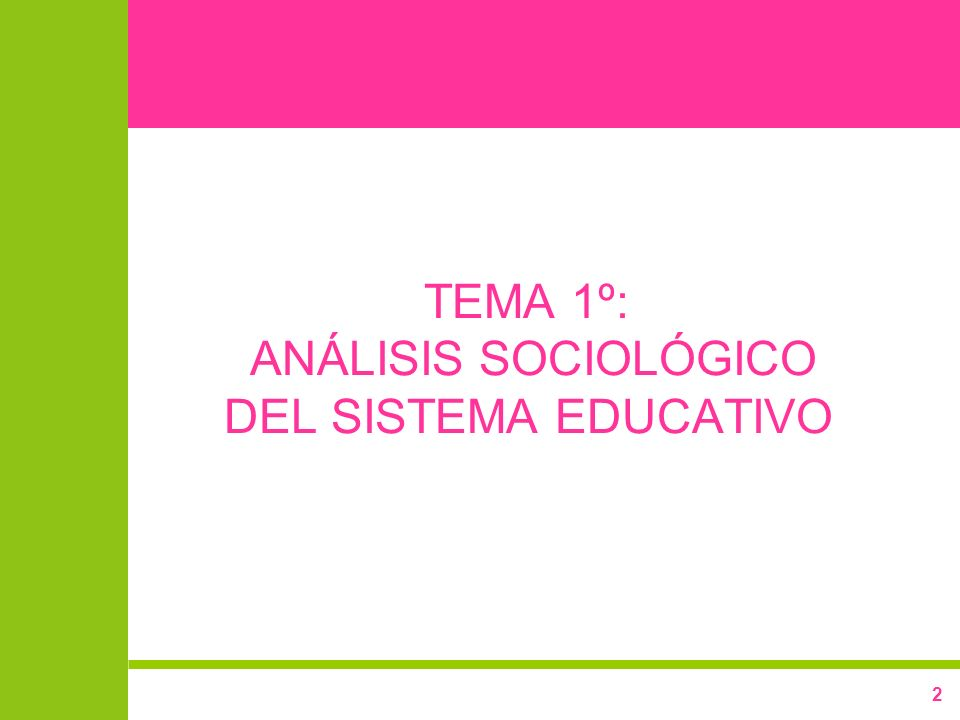2 TEMA 1º: ANÁLISIS SOCIOLÓGICO DEL SISTEMA EDUCATIVO