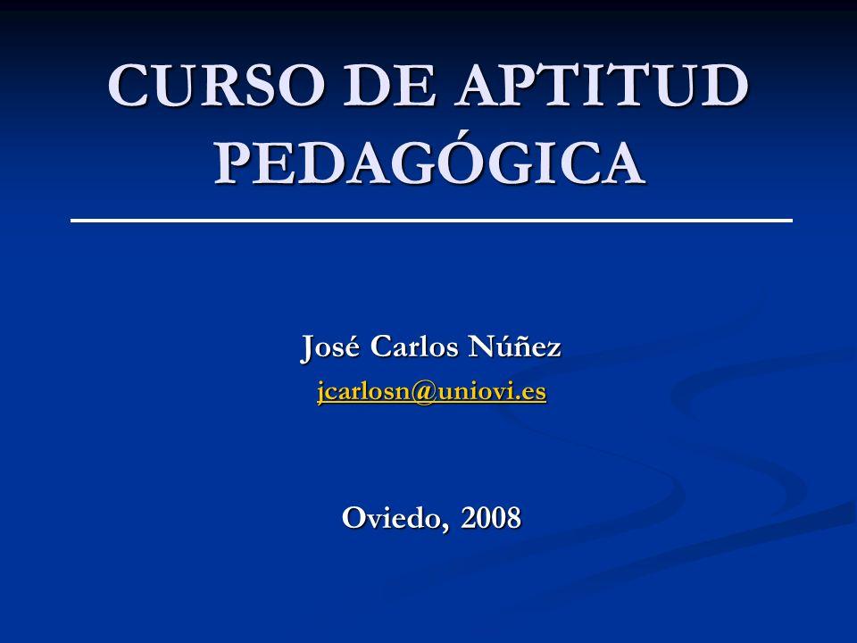 CURSO DE APTITUD PEDAGÓGICA José Carlos Núñez jcarlosn@uniovi.es Oviedo, 2008