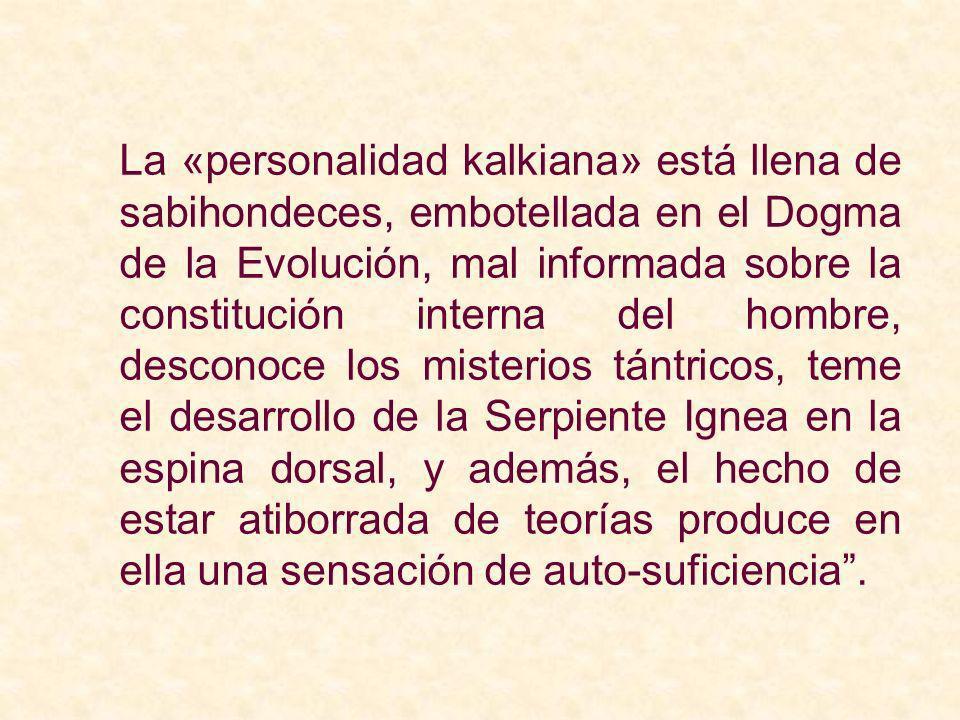 La «personalidad kalkiana» está llena de sabihondeces, embotellada en el Dogma de la Evolución, mal informada sobre la constitución interna del hombre