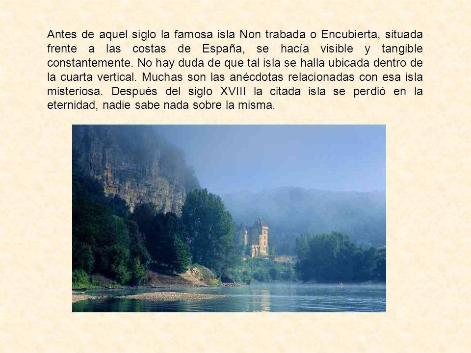 Antes de aquel siglo la famosa isla Non trabada o Encubierta, situada frente a las costas de España, se hacía visible y tangible constantemente. No ha