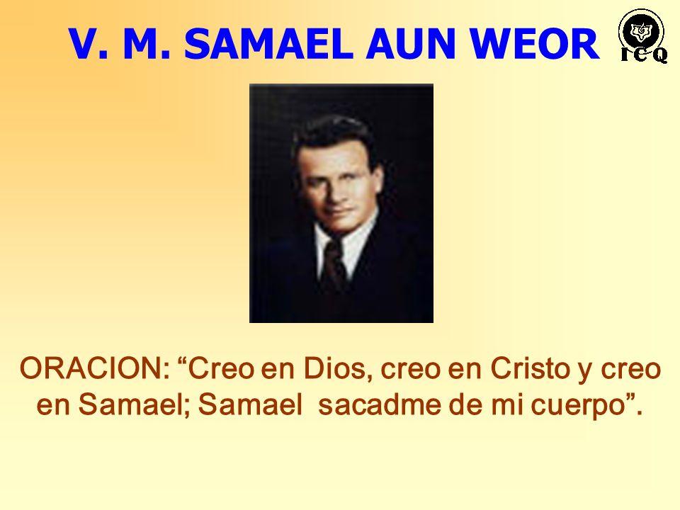 V. M. SAMAEL AUN WEOR ORACION: Creo en Dios, creo en Cristo y creo en Samael; Samael sacadme de mi cuerpo.