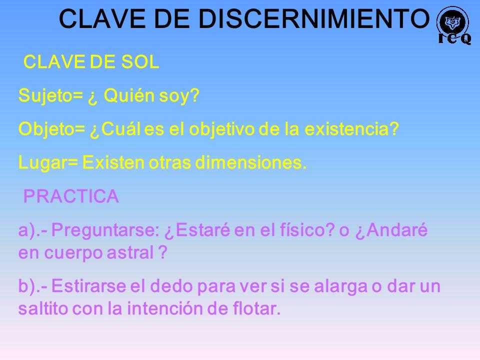 CLAVE DE DISCERNIMIENTO CLAVE DE SOL Sujeto= ¿ Quién soy? Objeto= ¿Cuál es el objetivo de la existencia? Lugar= Existen otras dimensiones. PRACTICA a)