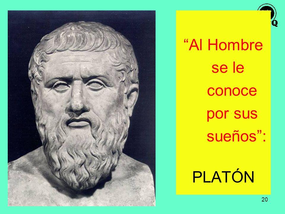 20 Al Hombre se le conoce por sus sueños: PLATÓN