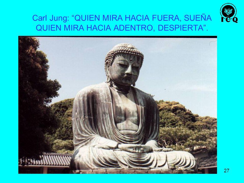 27 Carl Jung: QUIEN MIRA HACIA FUERA, SUEÑA QUIEN MIRA HACIA ADENTRO, DESPIERTA. BUDDHA