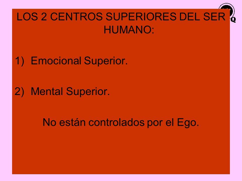 9 LOS 2 CENTROS SUPERIORES DEL SER HUMANO: 1)Emocional Superior. 2)Mental Superior. No están controlados por el Ego.