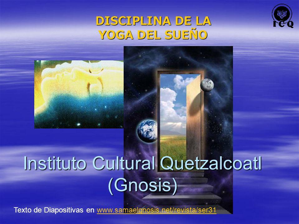 DISCIPLINA DE LA YOGA DEL SUEÑO Texto de Diapositivas en www.samaelgnosis.net/revista/ser31www.samaelgnosis.net/revista/ser31 Instituto Cultural Quetz