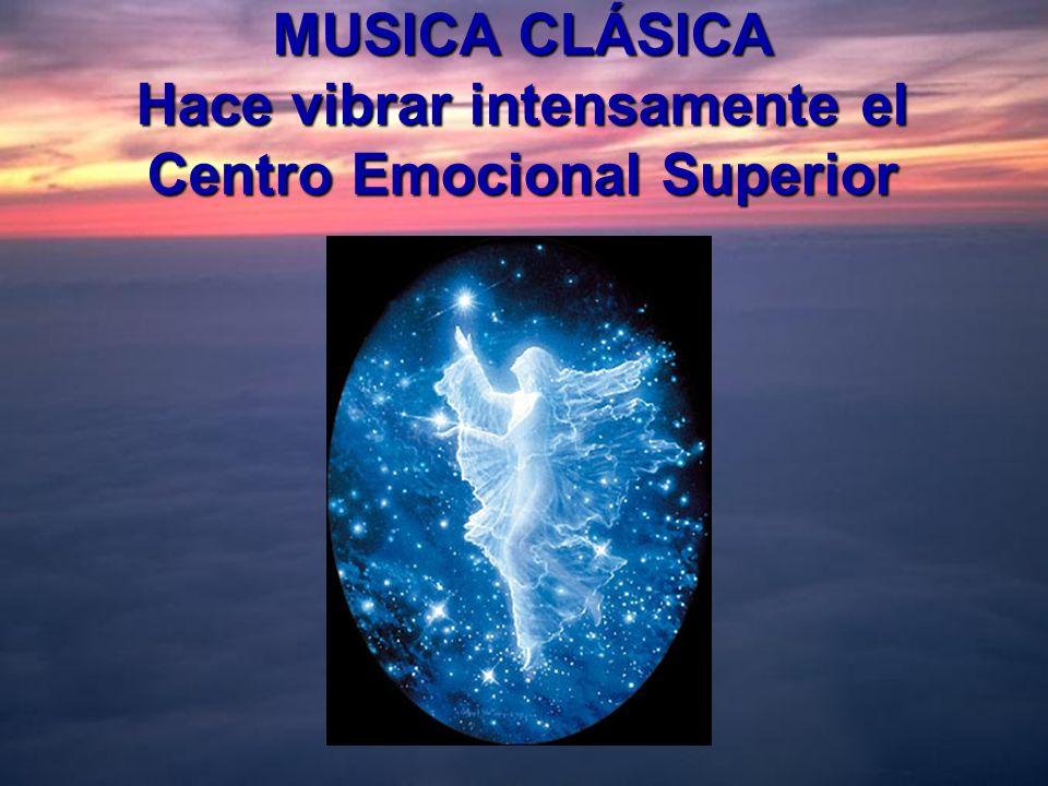 MUSICA CLÁSICA Hace vibrar intensamente el Centro Emocional Superior
