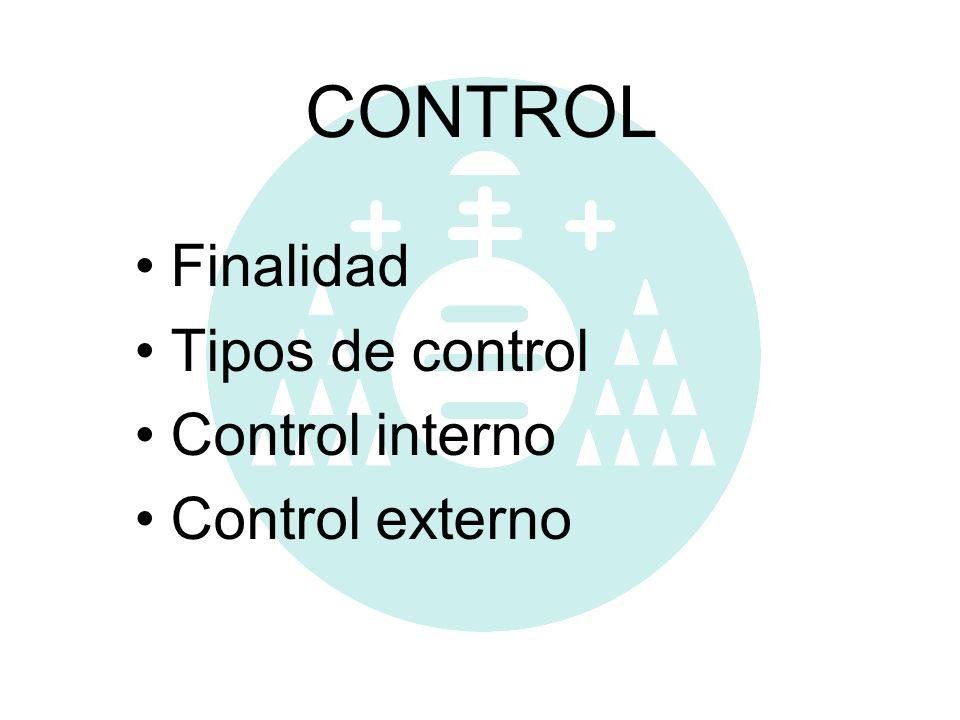 CONTROL Finalidad Tipos de control Control interno Control externo