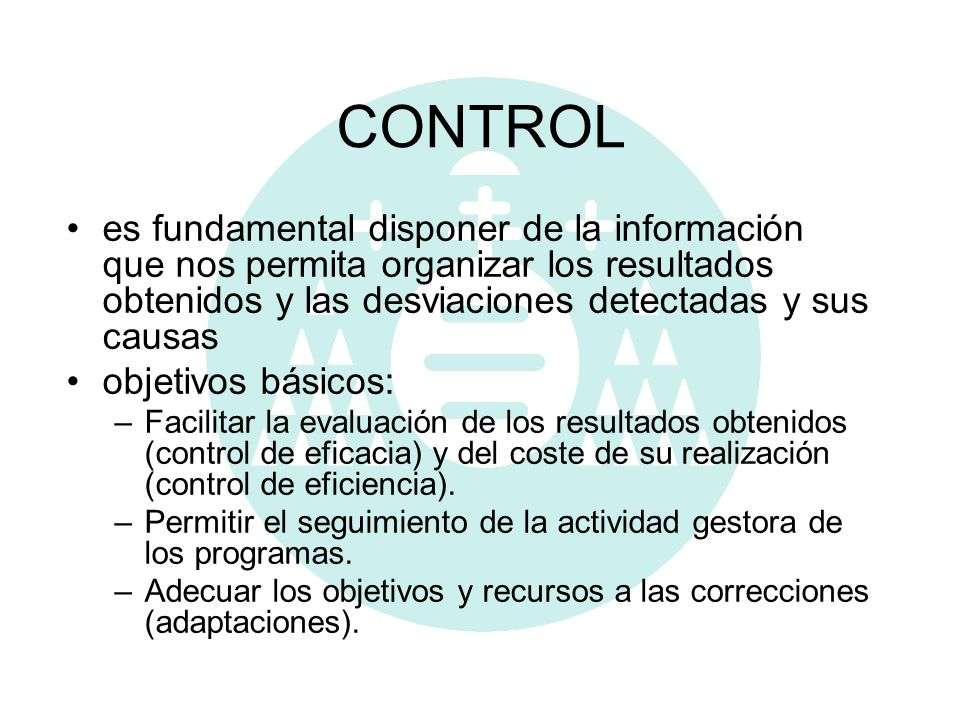 CONTROL es fundamental disponer de la información que nos permita organizar los resultados obtenidos y las desviaciones detectadas y sus causas objeti