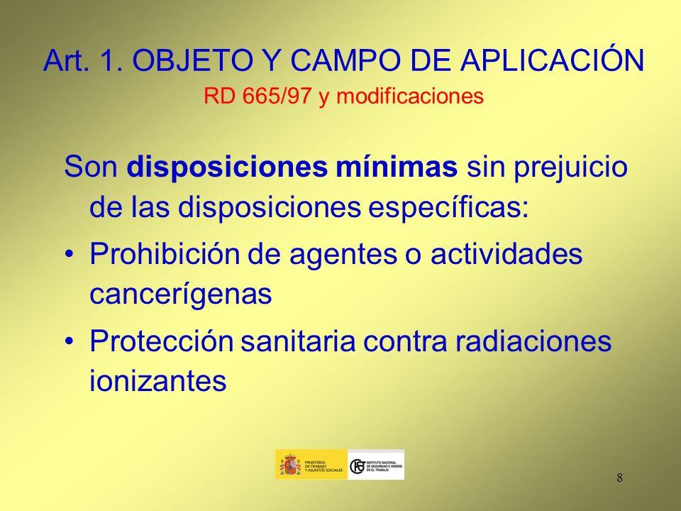 9 Art.1.OBJETO Y CAMPO DE APLICACIÓN RD 665/97 y modificaciones Amianto Serán de aplicación las disposiciones de este real decreto cuando sean más favorables para la seguridad y salud de los trabajadores