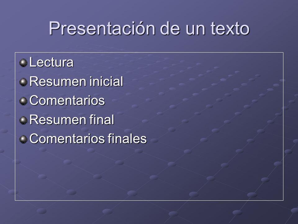 Presentación de un texto Lectura Resumen inicial Comentarios Resumen final Comentarios finales