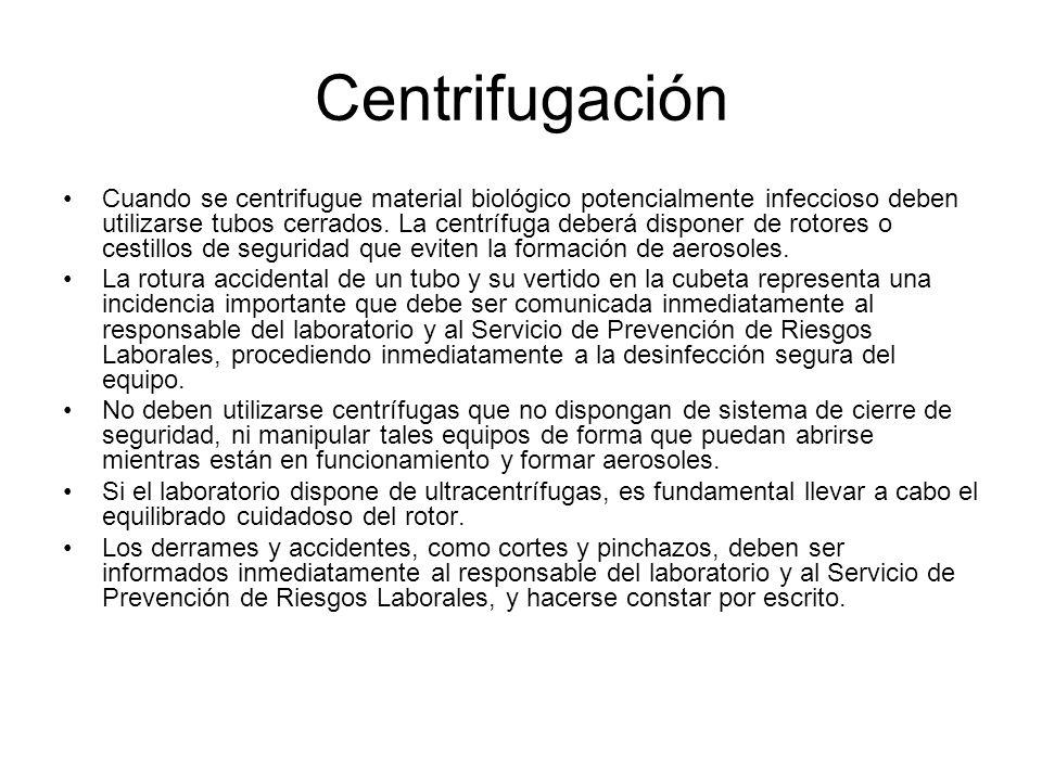 Centrifugación Cuando se centrifugue material biológico potencialmente infeccioso deben utilizarse tubos cerrados. La centrífuga deberá disponer de ro