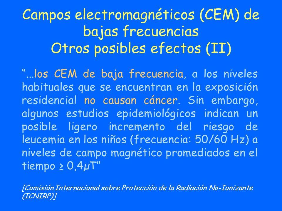 Campos electromagnéticos (CEM) de bajas frecuencias Otros posibles efectos (II)...los CEM de baja frecuencia, a los niveles habituales que se encuentr