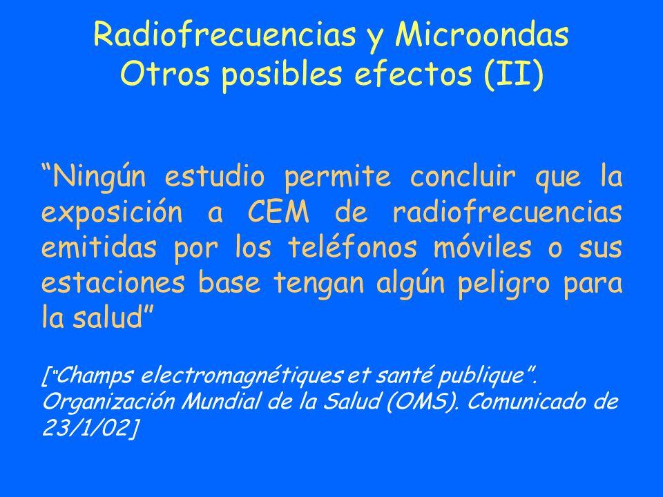 Radiofrecuencias y Microondas Otros posibles efectos (II) Ningún estudio permite concluir que la exposición a CEM de radiofrecuencias emitidas por los
