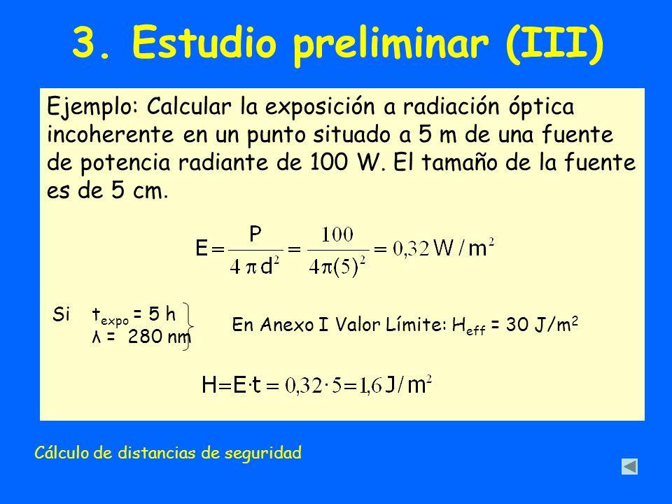 3. Estudio preliminar (III) Ejemplo: Calcular la exposición a radiación óptica incoherente en un punto situado a 5 m de una fuente de potencia radiant