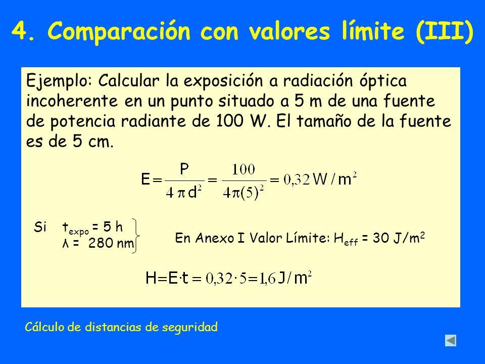 Ejemplo: Calcular la exposición a radiación óptica incoherente en un punto situado a 5 m de una fuente de potencia radiante de 100 W. El tamaño de la