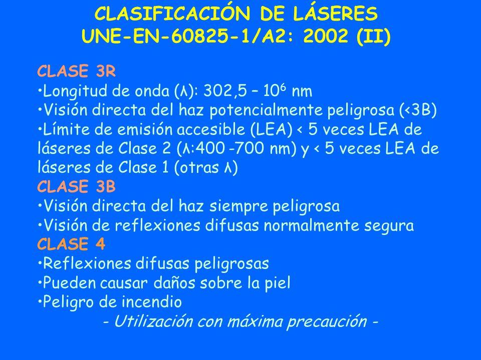 CLASIFICACIÓN DE LÁSERES UNE-EN-60825-1/A2: 2002 (II) CLASE 3R Longitud de onda (λ): 302,5 – 10 6 nm Visión directa del haz potencialmente peligrosa (