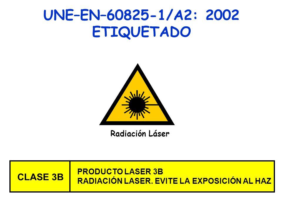 UNE–EN–60825-1/A2: 2002 ETIQUETADO Radiación Láser CLASE 3B PRODUCTO LASER 3B RADIACIÓN LASER. EVITE LA EXPOSICIÓN AL HAZ