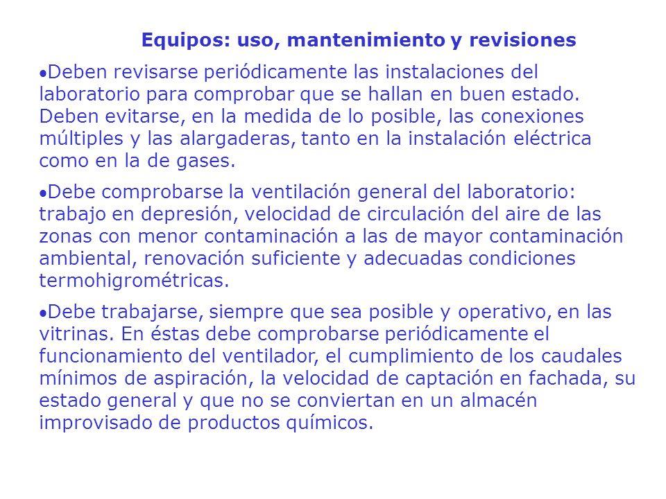 Equipos: uso, mantenimiento y revisiones Deben revisarse periódicamente las instalaciones del laboratorio para comprobar que se hallan en buen estado.