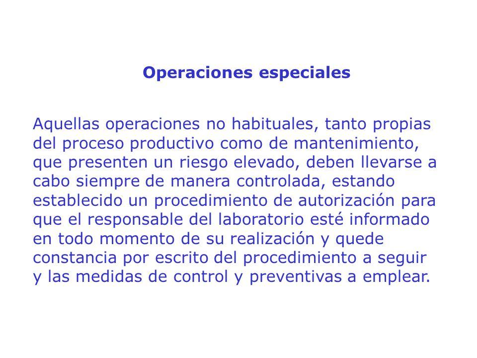Operaciones especiales Aquellas operaciones no habituales, tanto propias del proceso productivo como de mantenimiento, que presenten un riesgo elevado