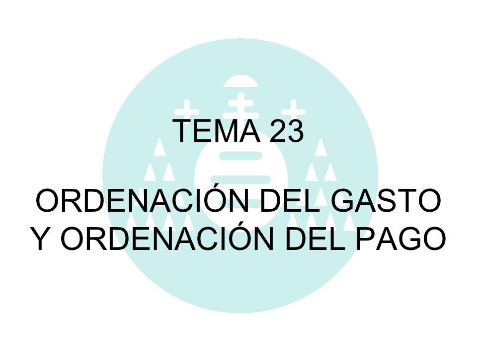 TEMA 23 ORDENACIÓN DEL GASTO Y ORDENACIÓN DEL PAGO