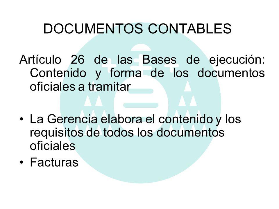 DOCUMENTOS CONTABLES Artículo 26 de las Bases de ejecución: Contenido y forma de los documentos oficiales a tramitar La Gerencia elabora el contenido
