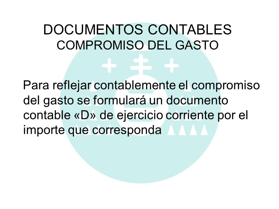 DOCUMENTOS CONTABLES COMPROMISO DEL GASTO Para reflejar contablemente el compromiso del gasto se formulará un documento contable «D» de ejercicio corr