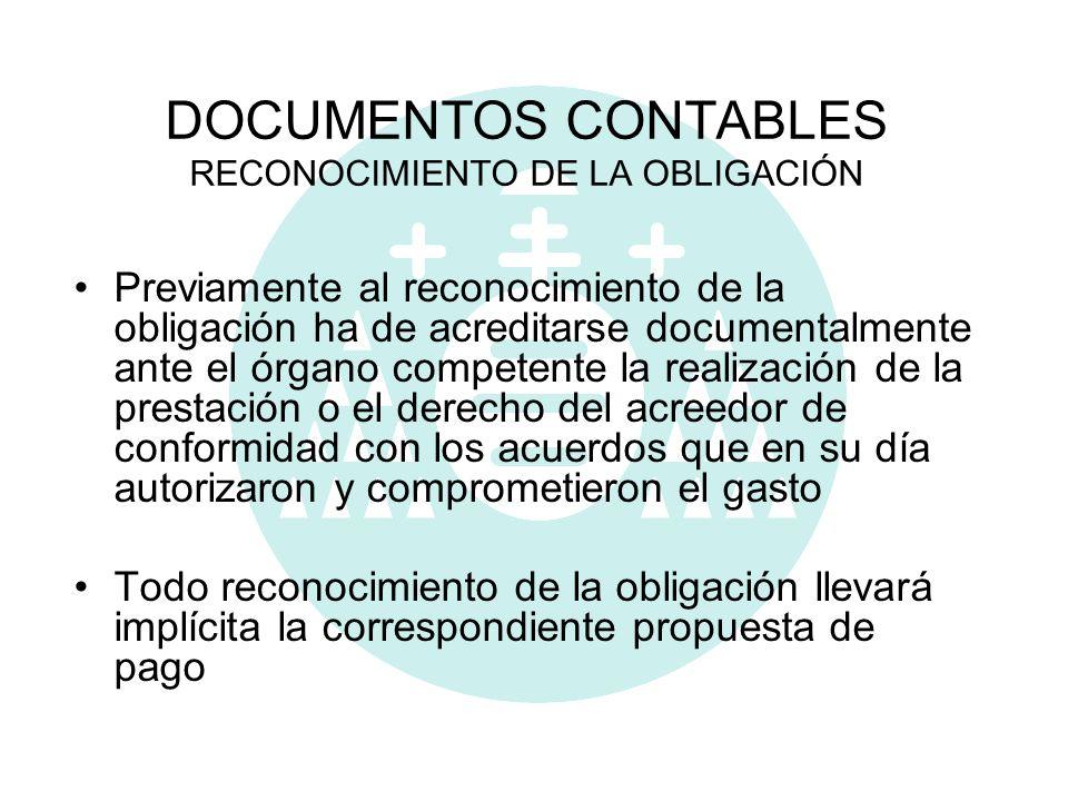 DOCUMENTOS CONTABLES RECONOCIMIENTO DE LA OBLIGACIÓN Previamente al reconocimiento de la obligación ha de acreditarse documentalmente ante el órgano c