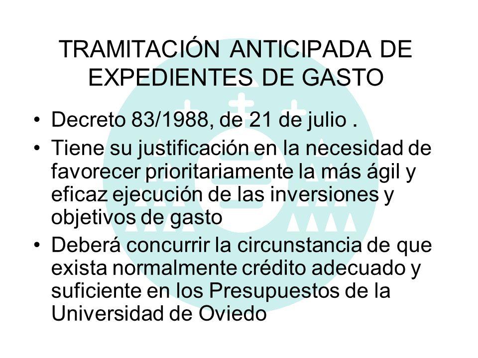 TRAMITACIÓN ANTICIPADA DE EXPEDIENTES DE GASTO Decreto 83/1988, de 21 de julio. Tiene su justificación en la necesidad de favorecer prioritariamente l