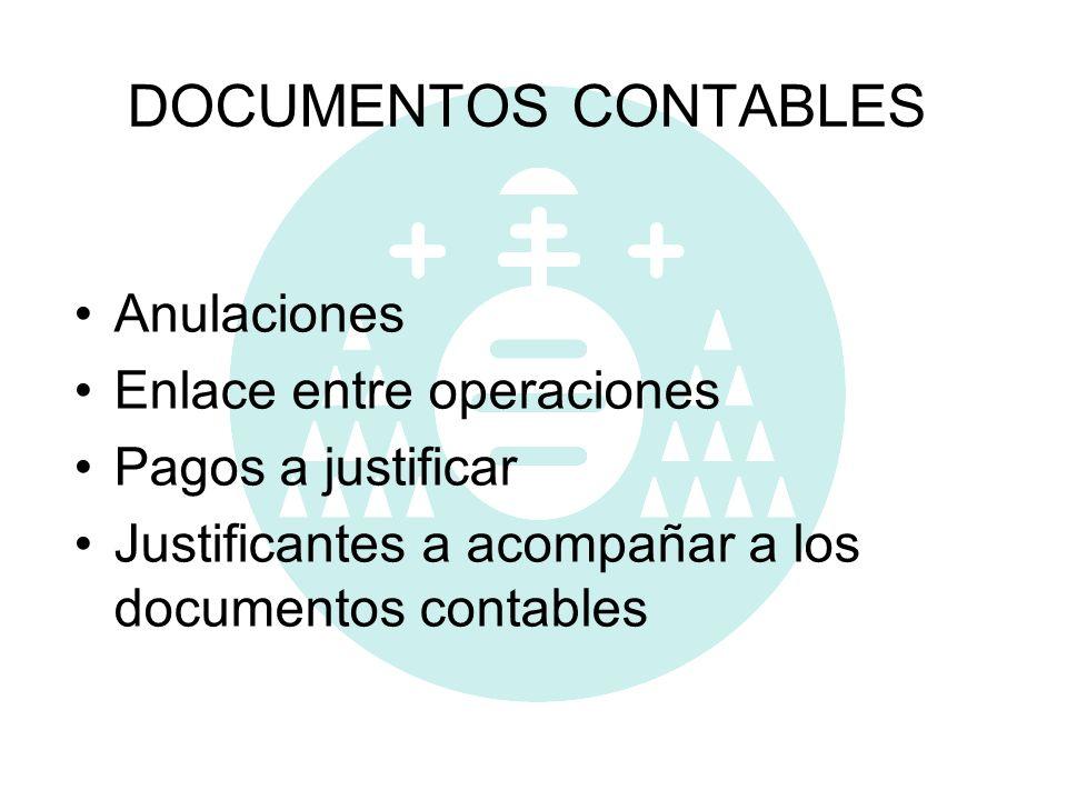 DOCUMENTOS CONTABLES Anulaciones Enlace entre operaciones Pagos a justificar Justificantes a acompañar a los documentos contables