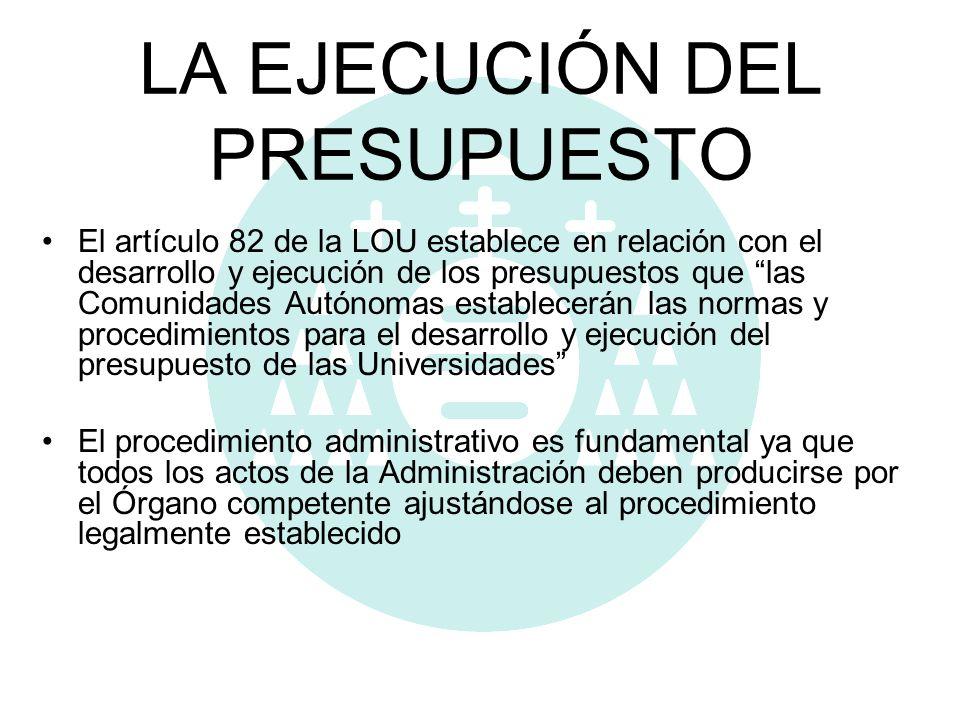 LA EJECUCIÓN DEL PRESUPUESTO El artículo 82 de la LOU establece en relación con el desarrollo y ejecución de los presupuestos que las Comunidades Autó