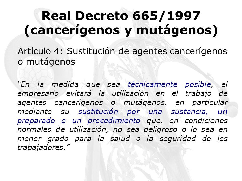 Artículo 4: Sustitución de agentes cancerígenos o mutágenos En la medida que sea técnicamente posible, el empresario evitará la utilización en el trab