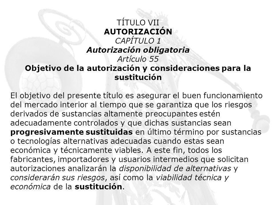 TÍTULO VII AUTORIZACIÓN CAPÍTULO 1 Autorización obligatoria Artículo 55 Objetivo de la autorización y consideraciones para la sustitución El objetivo
