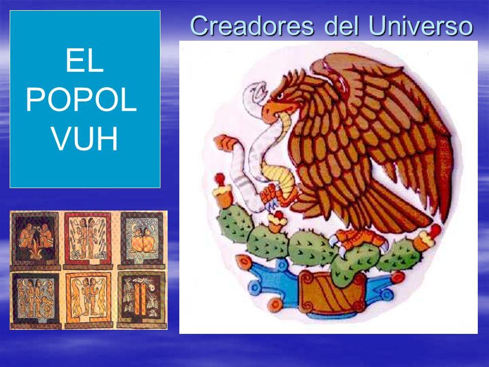 Creadores del Universo EL POPOL VUH