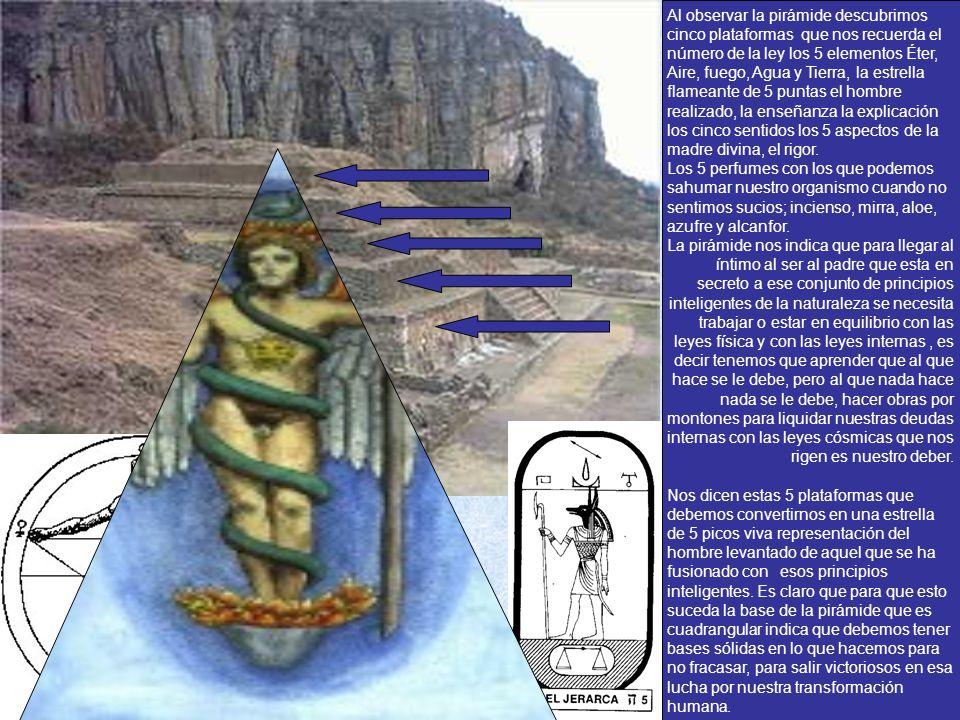 Al observar la pirámide descubrimos cinco plataformas que nos recuerda el número de la ley los 5 elementos Éter, Aire, fuego, Agua y Tierra, la estrel