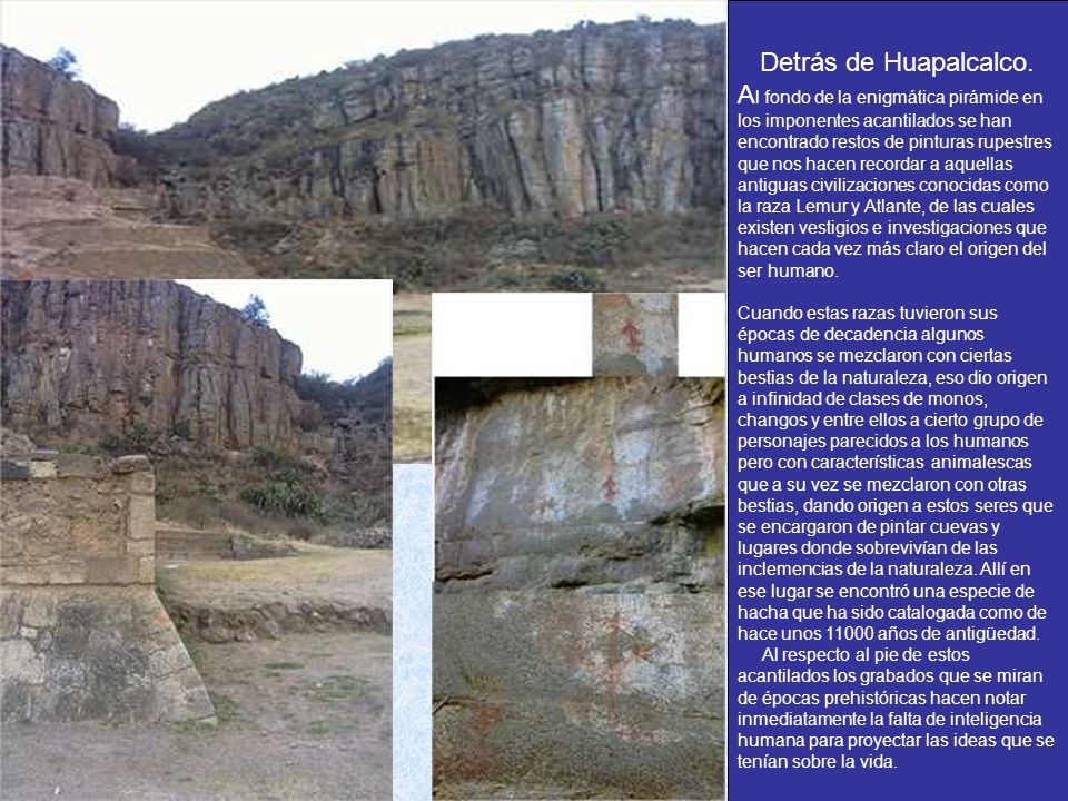 Detrás de Huapalcalco. A l fondo de la enigmática pirámide en los imponentes acantilados se han encontrado restos de pinturas rupestres que nos hacen