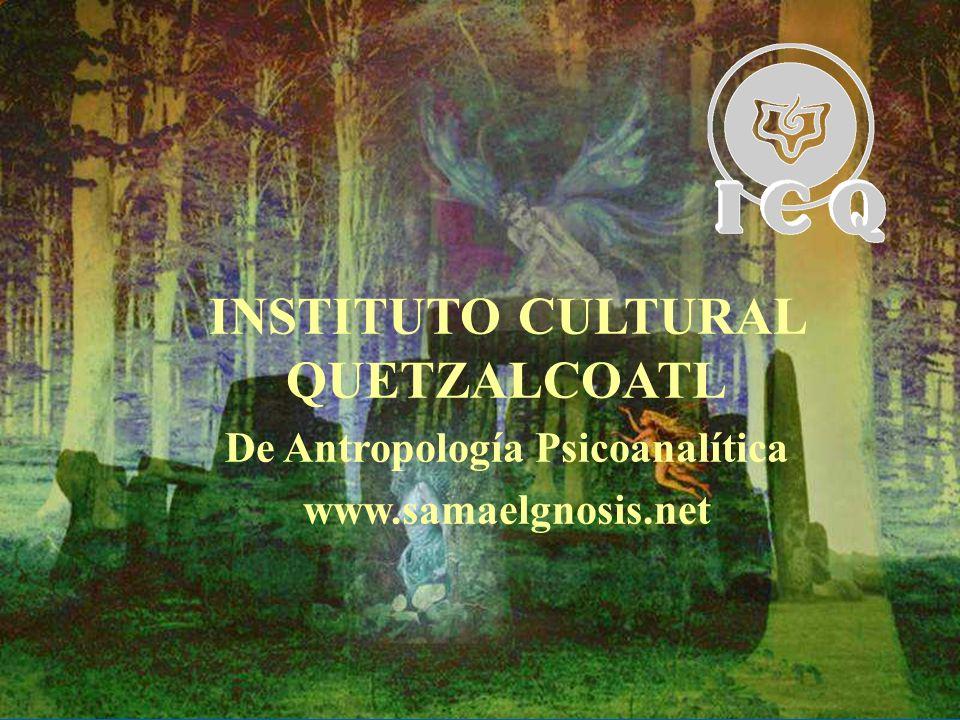 INSTITUTO CULTURAL QUETZALCOATL De Antropología Psicoanalítica www.samaelgnosis.net