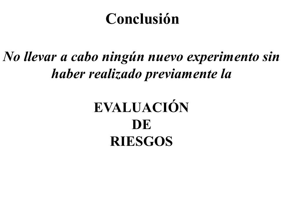Conclusión No llevar a cabo ningún nuevo experimento sin haber realizado previamente la EVALUACIÓN DE RIESGOS