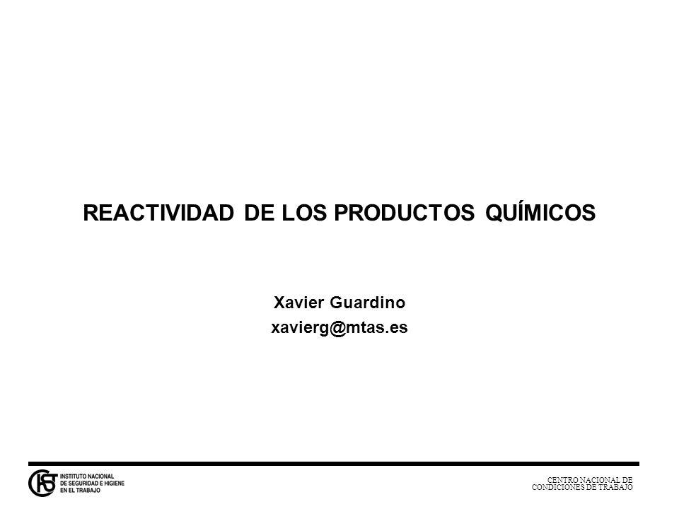 CENTRO NACIONAL DE CONDICIONES DE TRABAJO REACTIVIDAD DE LOS PRODUCTOS QUÍMICOS PREVISIÓN DE LAS REACCIONES QUÍMICAS 1.