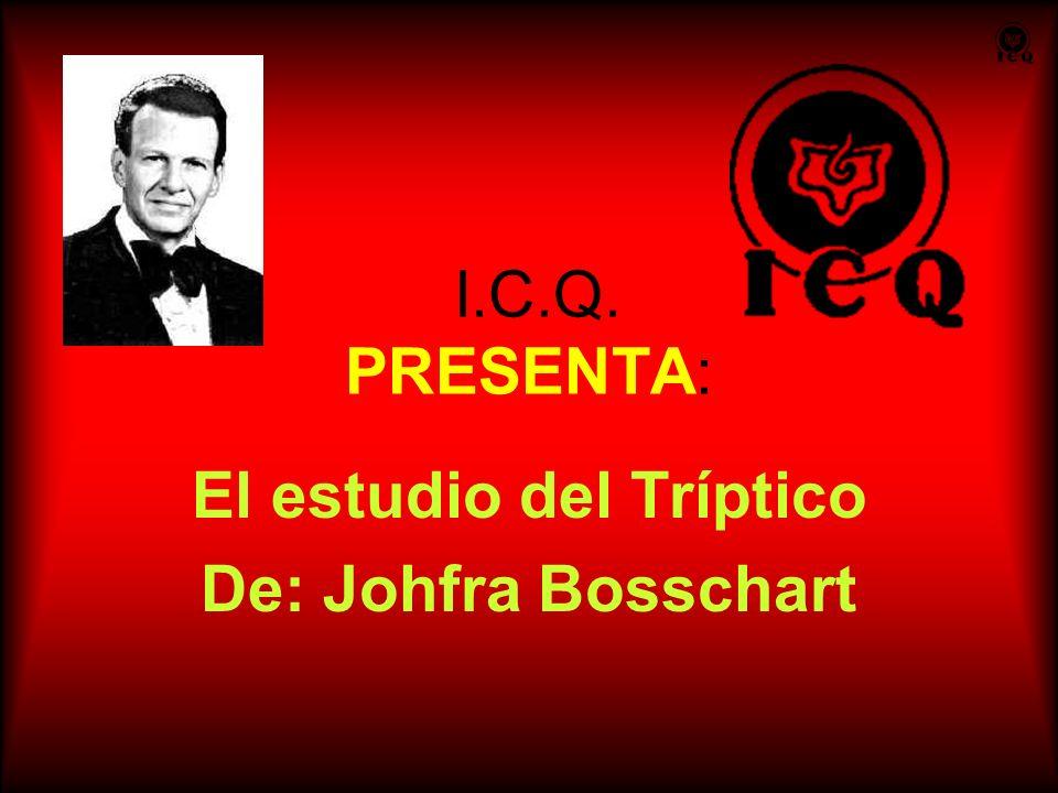 I.C.Q. PRESENTA: El estudio del Tríptico De: Johfra Bosschart